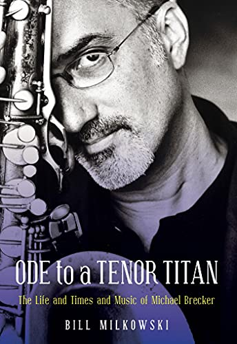 Ode to a Tenor Titan: The Life and Times and Music of Michael Brecker (English Edition)