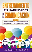 Entrenamiento en habilidades de la comunicación: 2 EN 1: ¿Cómo manejar conversaciones, situaciones y personas difíciles?
