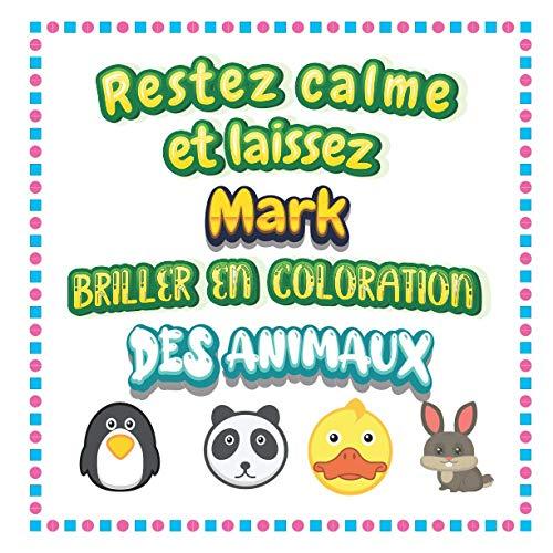 Restez calme et laissez Mark briller en coloration des animaux: Mon livre de coloriage animaux —Apprendre à colorier pour enfants À partir de 2 ans ... & filles, beaux motifs animaux pour Mark