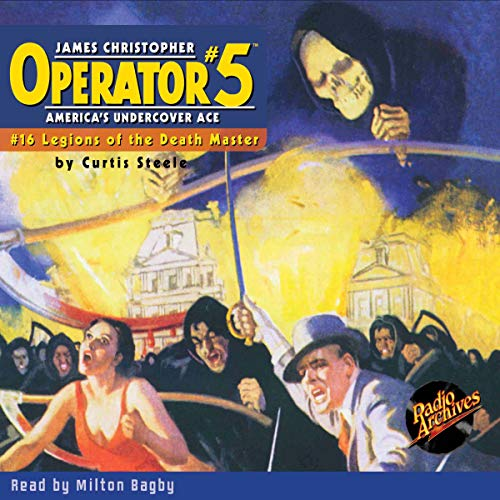 Operator #5 V16: Legions of the Death-Master                   By:                                                                                                                                 Curtis Steele                               Narrated by:                                                                                                                                 Milton Bagby                      Length: 5 hrs and 22 mins     Not rated yet     Overall 0.0