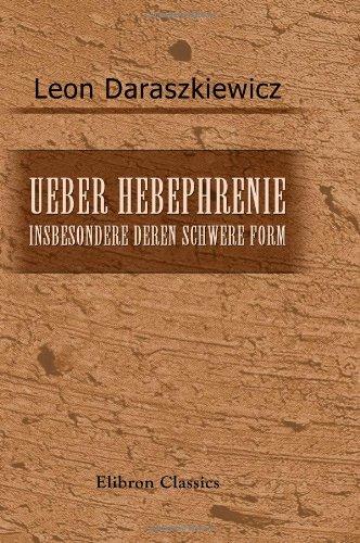 Ueber Hebephrenie, insbesondere deren schwere Form: Inaugural-Dissertation