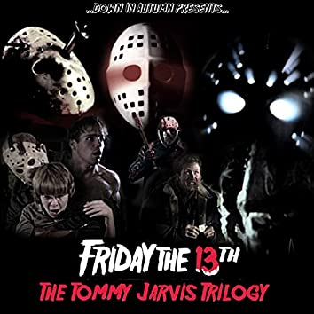 Friday the 13th the Tommy Jarvis Trilogy