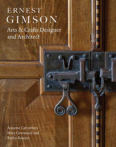 Carruthers, A: Ernest Gimson: Arts & Crafts Designer and Architect
