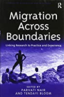 Migration Across Boundaries: Linking Research to Practice and Experience (Studies in Migration and Diaspora)