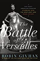 The Battle of Versailles: The Night American Fashion Stumbled into the Spotlight and Made History by Robin Givhan(2015-03-17)