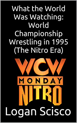What the World Was Watching: World Championship Wrestling in 1995 (The Nitro Era) (English Edition)