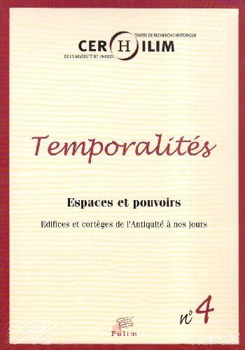 Temporalites, N 4/2007 . Espaces et Pouvoirs. Edifices et Corteges d E l'Antiquite a Nos Jours