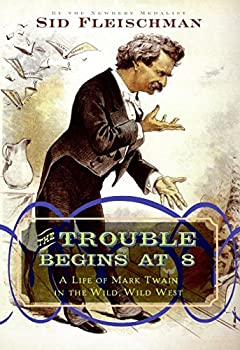 The Trouble Begins at 8  A Life of Mark Twain in the Wild Wild West