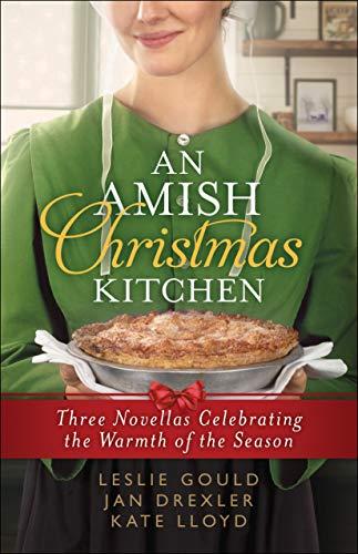 An Amish Christmas Kitchen: Three Novellas Celebrating the Warmth of the Season