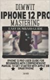 Dimwit iPhone 12 Pro Mastering: iPhone 12 Pro User Guide for Beginners with Comprehensive Manual to Get Started with Apple Siri Smartphone (English Edition)