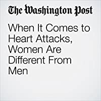 When It Comes to Heart Attacks, Women Are Different From Men's image
