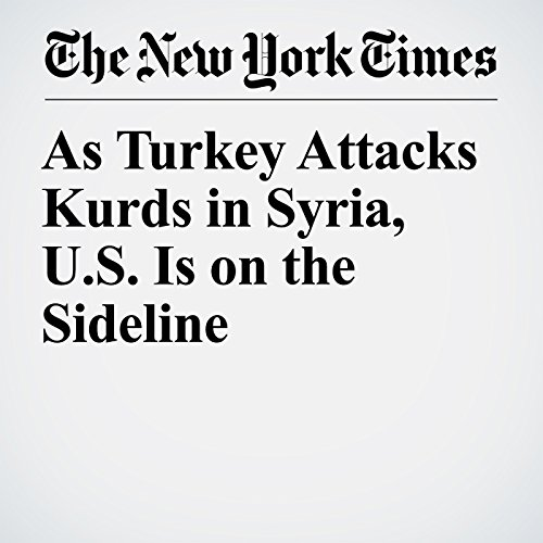 As Turkey Attacks Kurds in Syria, U.S. Is on the Sideline audiobook cover art