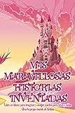 MIS MARAVILLOSAS HISTORIAS INVENTADAS | Libro en blanco para imaginar y escribir cuentos para niños y niñas. Crea tu propio mundo de fantasía: 120 ... hijos desarrollen su creatividad y narrativa