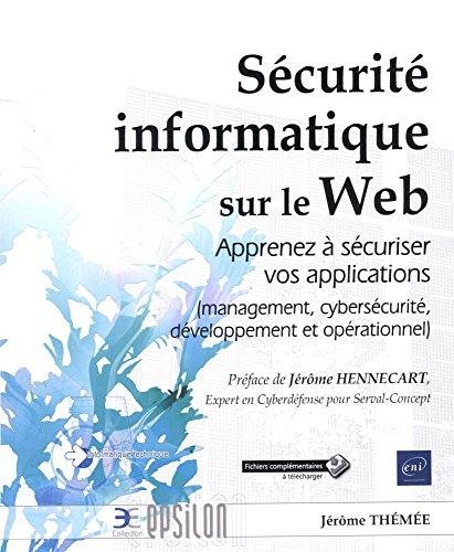 Sécurité informatique sur le web - Apprenez à sécuriser vos applications (management, cybersécurité, développement et opérationnel) PDF Books