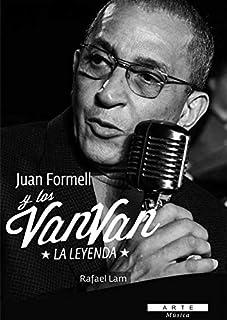 Juan Formell y los Van Van. La leyenda (Spanish Edition)