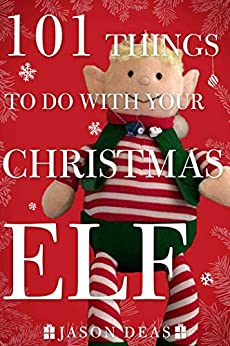 101 Things to Do with Your Christmas Elf by [Jason Deas]
