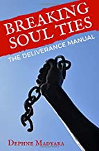 Breaking Soul Ties: The Deliverance Manual