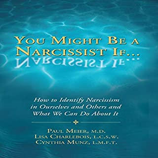 You Might Be a Narcissist If... - How to Identify Narcissism in Ourselves and Others and What We Can Do About It                   By:                                                                                                                                 Paul Meier,                                                                                        Cynthia Munz,                                                                                        Lisa Charlebois                               Narrated by:                                                                                                                                 Stuart Richardson                      Length: 2 hrs and 58 mins     5 ratings     Overall 4.8
