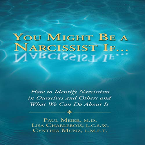 You Might Be a Narcissist If... - How to Identify Narcissism in Ourselves and Others and What We Can Do About It audiobook cover art