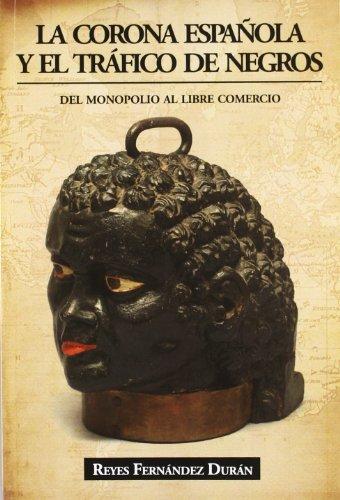 La Corona Española y El Tráfico de Negros: Del Monopolio al Libre Comercio (ECONOMISTA)