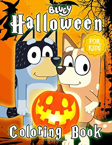 Compare Textbook Prices for Bluey Halloween Coloring Book For Kids: A Fantastic Book For Stress Relieving, Relaxation And Having Fun With Adorable Characters Of Bluey  ISBN 9798679473799 by Kruger, Carlo