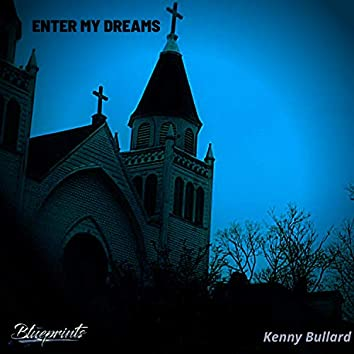 Enter My Dreams (feat. Kenny Bullard)