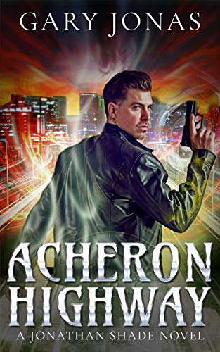 Book: Acheron Highway - The Second Jonathan Shade Novel by Gary Jonas
