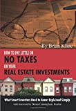 Real Estate Investing Books! - How to Pay Little or No Taxes on Your Real Estate Investments: What Smart Investors Need to Know - Explained Simply