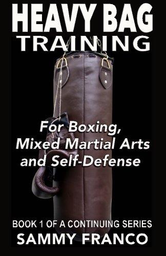 Heavy Bag Training: Boxing - Mixed Martial Arts - Self Defense (Heavy Bag Training Series) (Volume 1)