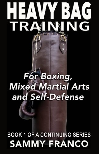 Heavy Bag Training: Boxing - Mixed Martial Arts - Self Defense (Heavy Bag Training Series) (Volume 1)