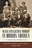 Black Intellectual Thought in Modern America: A Historical Perspective (Margaret Walker Alexander Series in African American Studies)