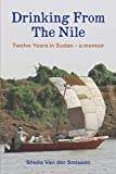Drinking From The Nile: Twelve Years in Sudan - a memoir