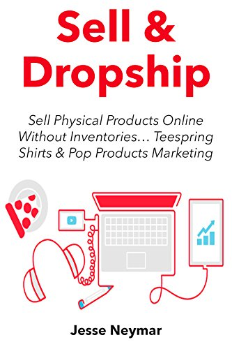 Sell & Dropship (2016): Sell Physical Products Online Without Inventories… Teespring Shirts & Pop Products Marketing (2 Book Bundle) (English Edition)