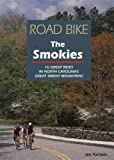 Road Bike the Smokies: 16 Great Rides in North Carolina s Great Smoky Mountains
