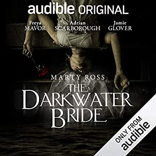 The Darkwater Bride     An Audible Original Drama              By:                                                                                                                                 Marty Ross                               Narrated by:                                                                                                                                 Clare Corbett,                                                                                        Donal Finn,                                                                                        Jamie Glover,                   and others                 Length: 6 hrs and 45 mins     11,243 ratings     Overall 3.8