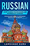 Russian Short Stories for Beginners and Intermediate Learners: Engaging Short Stories to Learn Russian and Build Your Vocabulary (English Edition)