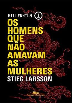 Os homens que não amavam as mulheres (Millennium Livro 1) (Portuguese Edition) by [Stieg Larsson, Paulo Neves]