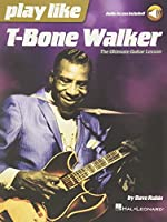 Play Like T-bone Walker: The Ultimate Guitar Lesson - Includes Downloadable Audio