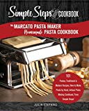 My Marcato Pasta Maker Homemade Pasta Cookbook, A Simple Steps Brand Cookbook: 101 Pastas, Traditional & Modern Recipes, How to Make Pasta by Hand, Artisan ... (making pasta book, pasta recipe book)