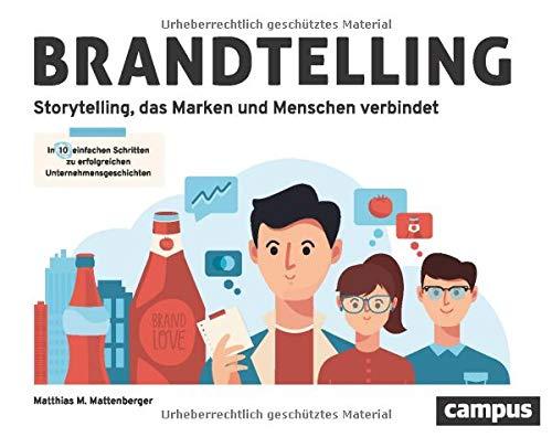 Brandtelling: In zehn einfachen Schritten zu erfolgreichen Unternehmensgeschichten. Storytelling, das Marken und Menschen verbindet.