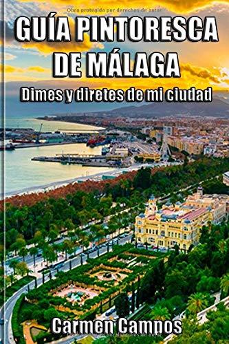 Guía Pintoresca de Málaga: Dimes y diretes de mi ciudad