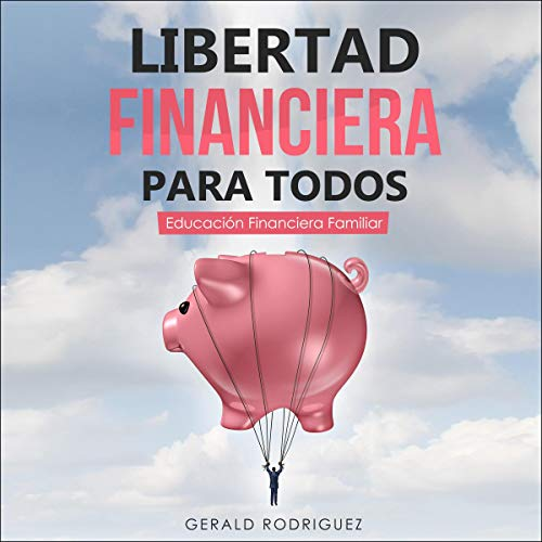 Libertad Financiera para Todos [Financial Freedom for All] audiobook cover art
