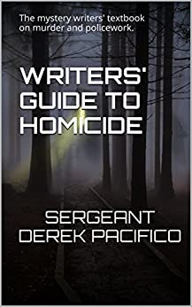 Writers' Guide to Homicide: The mystery writers' textbook on murder and policework. by [Sgt. Derek Pacifico, Jan Hahn]