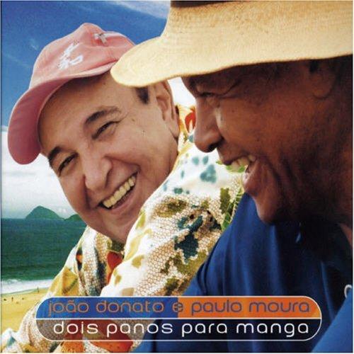 Dois Panos Para Manga by Joao Donato & Paulo Moura (2006-01-06)