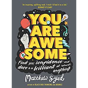 You Are Awesome: Find Your Confidence and Dare to be Brilliant at (Almost) Anything Kindle Edition