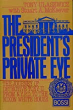 The President's Private Eye: The Journey of Detective Tony U. from N.Y.P.D. to the Nixon White House