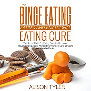 The Binge Eating and Emotional Eating Cure: The Secret Code for Eating Disorder Recovery, Never Binging Again, and Ending Your Life-Long Struggle with Food Addiction audiobook cover art