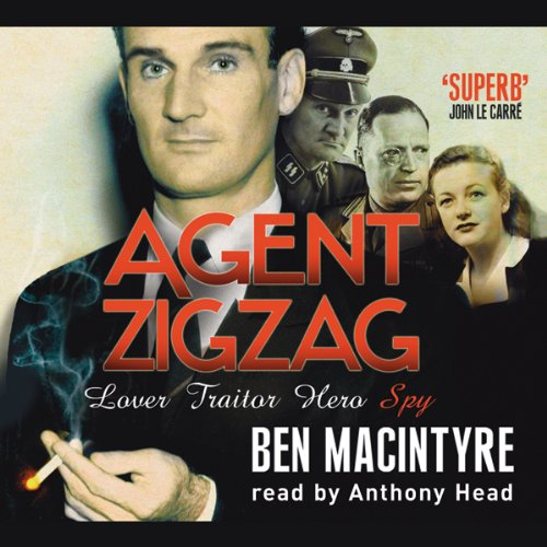 Agent Zigzag                   By:                                                                                                                                 Ben MacIntyre                               Narrated by:                                                                                                                                 Anthony Head                      Length: 5 hrs and 57 mins     349 ratings     Overall 4.6