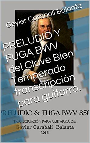 PRELUDIO Y FUGA BWV del Clave Bien Temperado transcripción para guitarra.