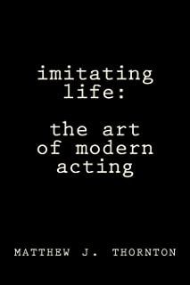 Imitating Life: The Art of Modern Acting